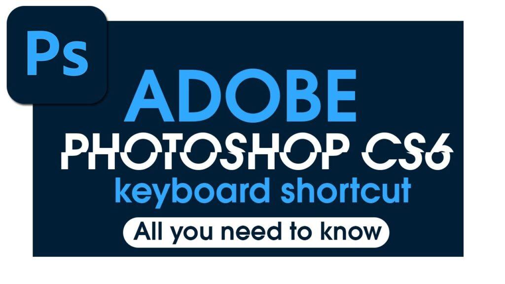 Keyboard shortcuts in Photoshop CS6
